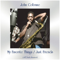 John Coltrane - My Favorite Things / Just Friends (All Tracks Remastered)