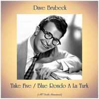 Dave Brubeck - Take Five / Blue Rondo A La Turk (All Tracks Remastered)