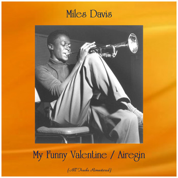 Miles Davis - My Funny Valentine / Airegin (All Tracks Remastered)