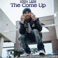 MBBA LAZIE - The Come Up (Explicit)