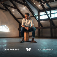 Caj Morgan - Left for Me