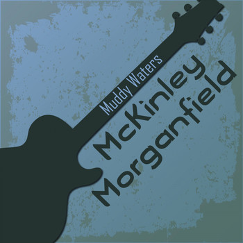 Muddy Waters - Mckinley Morganfield