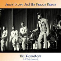 James Brown And His Famous Flames - The Remasters (All Tracks Remastered)