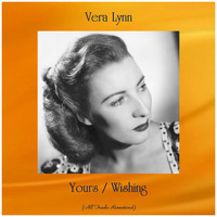 Vera Lynn - Yours / Wishing (All Tracks Remastered)