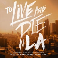 Makeup and Vanity Set - To Live and Die in LA (Original Podcast Soundtrack)