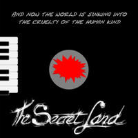 The Secret Land - And Now the World Is Sinking into the Cruelty of the Human Kind