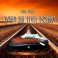 Mike Villet - When the Levee Breaks
