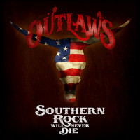 The Outlaws - Southern Rock Will Never Die