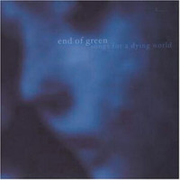 End Of Green - Songs For A Dying World