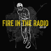 Fire in the Radio - EX-SF