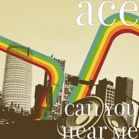 Ace - Can You Hear Me