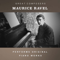 Maurice Ravel - Maurice Ravel Performs Original Piano Works