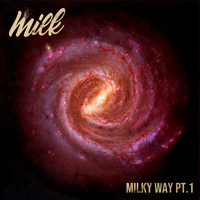 Milk - Milky Way, Pt. 1