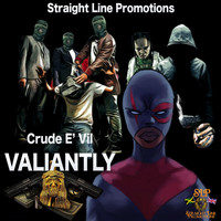 Crude E' Vil - Valiantly