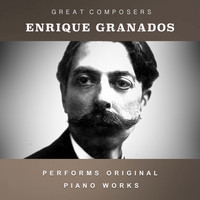 Enrique Granados - Enrique Granados Performs Original Piano Works