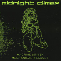 MIDNIGHT CLIMAX - Machine Driven Mechanical Assault