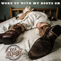 Kyle Hensby - Woke up with My Boots On