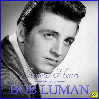 Bob Luman - Jealous Heart - The Hits of Bob Luman