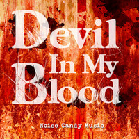Noise Candy Music - Devil In My Blood