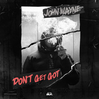 JohnWayne - Don't Get Got (Explicit)