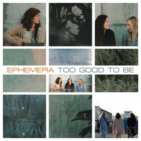 Ephemera - Too Good to Be