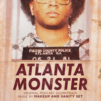 Makeup and Vanity Set - Atlanta Monster (Original Podcast Soundtrack)