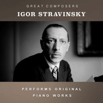 Igor Stravinsky - Igor Stravinsky Performs Original Piano Works