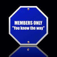 Members Only - You Know the Way