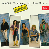 Turbo - Who's There to Love You