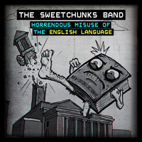 The Sweetchunks Band / - Horrendous Missuse of the English Language