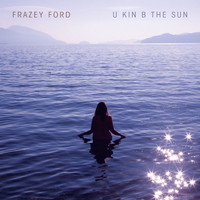 Frazey Ford - U kin B the Sun (Explicit)