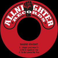 Marie Knight - Hope You Won´t Hold It Against Me / To Be Loved by You