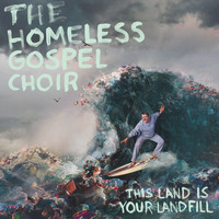 The Homeless Gospel Choir - This Land is Your Landfill (Explicit)