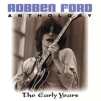 Robben Ford - Anthology: The Early Years