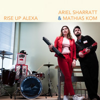 Ariel Sharratt  &  Mathias Kom - Rise up Alexa