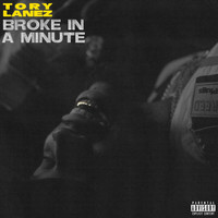 Tory Lanez - Broke In A Minute (Explicit)