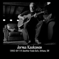 Jorma Kaukonen - 1992-03-14 Another Fools Cafe, Athens, Oh