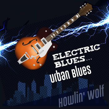 Howlin' Wolf - Electric Blues... Urban Blues (Explicit)
