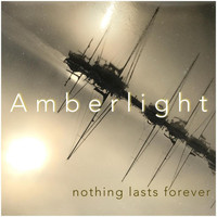 Amberlight - Nothing Lasts Forever