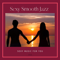 Sexy Smooth Jazz - Sexy Music for You