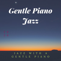 Gentle Piano Jazz - Jazz with a Gentle Piano
