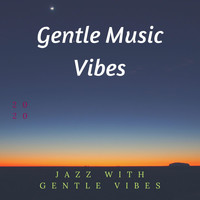 Gentle Music Vibes - Jazz with Gentle Vibes