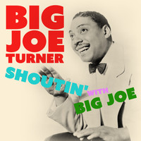 Big Joe Turner - Shoutin' with Big Joe