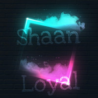 Shaan - Loyal (Explicit)