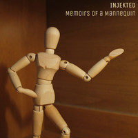 Injekted / - Memoirs of a Mannequin