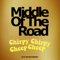 Middle Of The Road - Chirpy Chirpy Cheep Cheep (2019 Re-Recording)