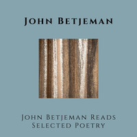 John Betjeman - John Betjeman Reads Selected Poetry