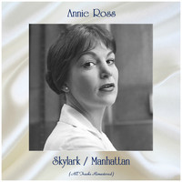 Annie Ross - Skylark / Manhattan (All Tracks Remastered)