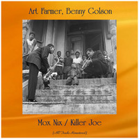 Art Farmer - Mox Nix / Killer Joe (All Tracks Remastered)