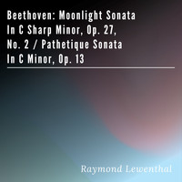 Raymond Lewenthal - Beethoven: Moonlight Sonata in C Sharp Minor, Op. 27, No. 2 / Pathetique Sonata in C Minor, Op. 13